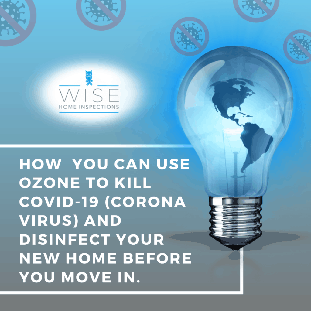 Wise Home Inspection How You Can Use Ozone to Kill COVID-19 and Disinfect Your New Home Before You Move In